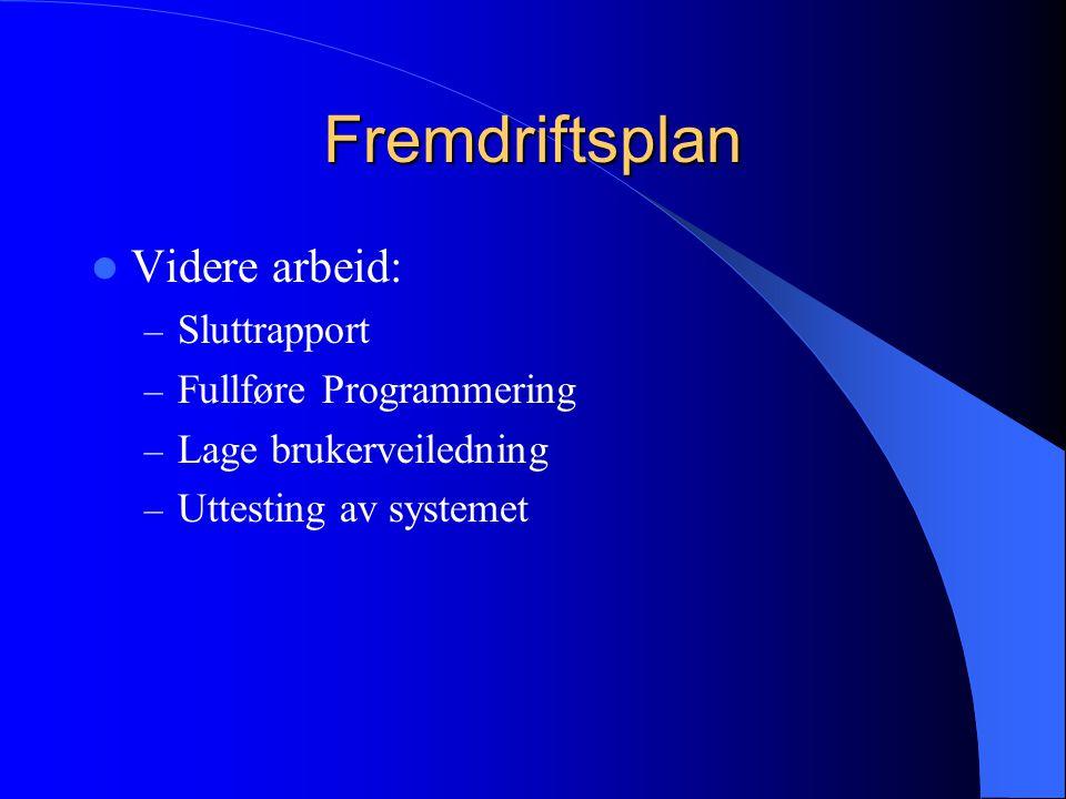 Fremdriftsplan Videre arbeid: – Sluttrapport – Fullføre Programmering – Lage brukerveiledning – Uttesting av systemet