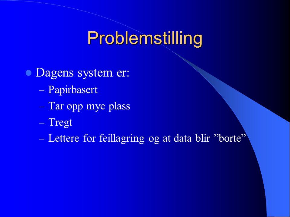 """Problemstilling Dagens system er: – Papirbasert – Tar opp mye plass – Tregt – Lettere for feillagring og at data blir """"borte"""""""