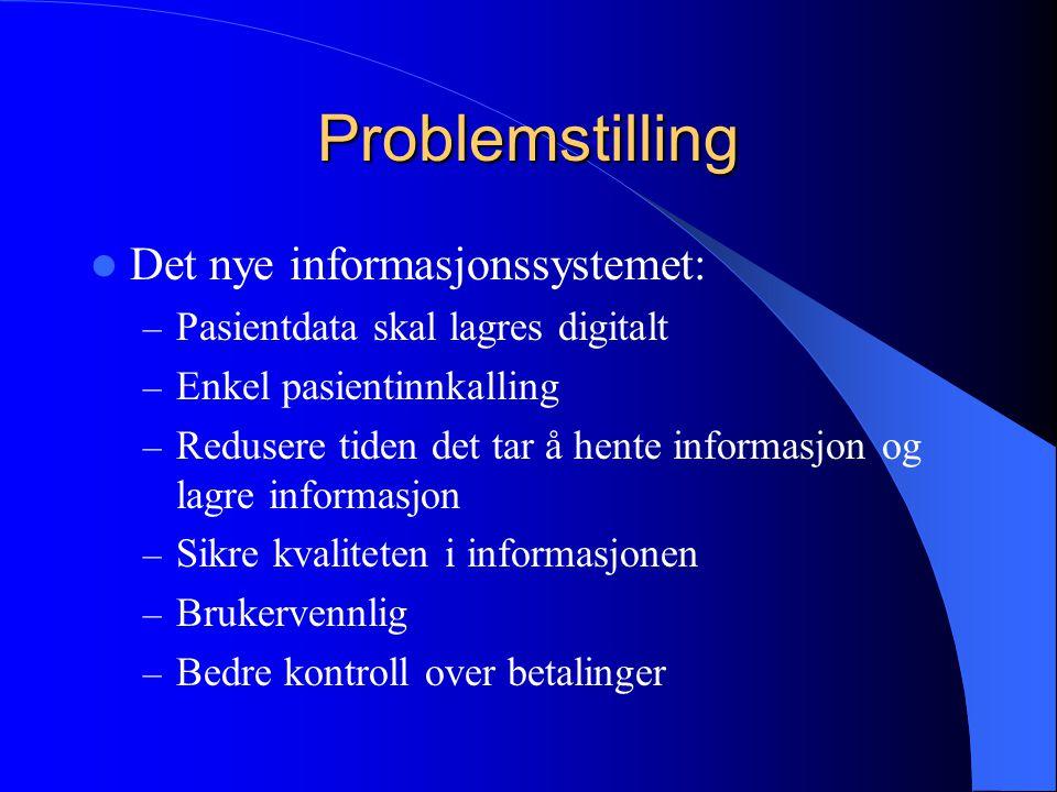 Problemstilling Det nye informasjonssystemet: – Pasientdata skal lagres digitalt – Enkel pasientinnkalling – Redusere tiden det tar å hente informasjo
