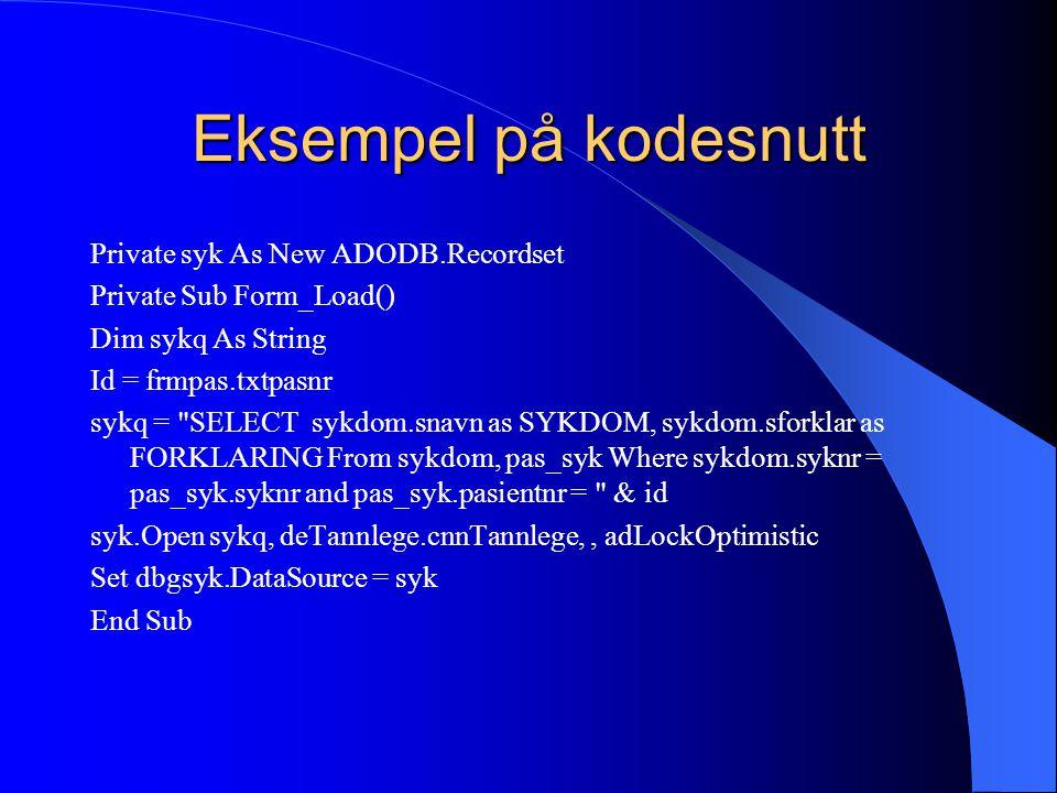 Eksempel på kodesnutt Private syk As New ADODB.Recordset Private Sub Form_Load() Dim sykq As String Id = frmpas.txtpasnr sykq =