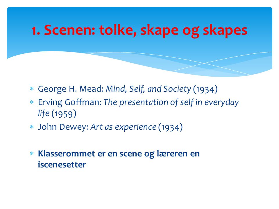  George H. Mead: Mind, Self, and Society (1934)  Erving Goffman: The presentation of self in everyday life (1959)  John Dewey: Art as experience (1