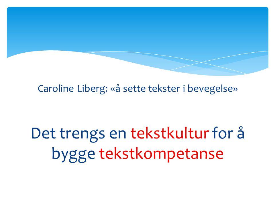 Caroline Liberg: «å sette tekster i bevegelse» Det trengs en tekstkultur for å bygge tekstkompetanse