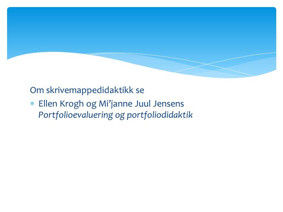 Om skrivemappedidaktikk se  Ellen Krogh og Mi'janne Juul Jensens Portfolioevaluering og portfoliodidaktik