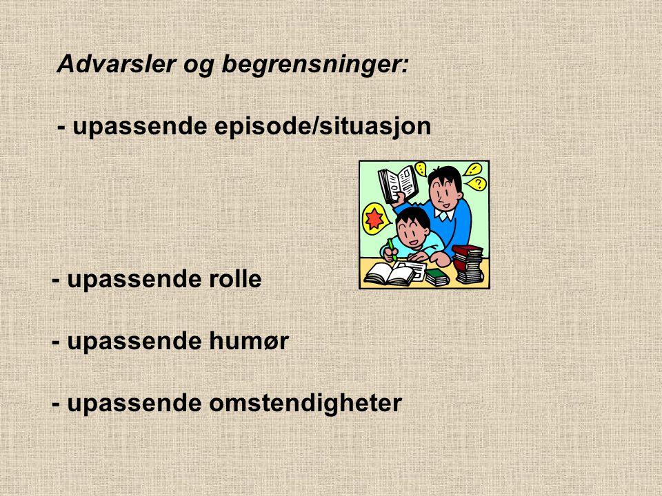Advarsler og begrensninger: - upassende episode/situasjon - upassende rolle - upassende humør - upassende omstendigheter