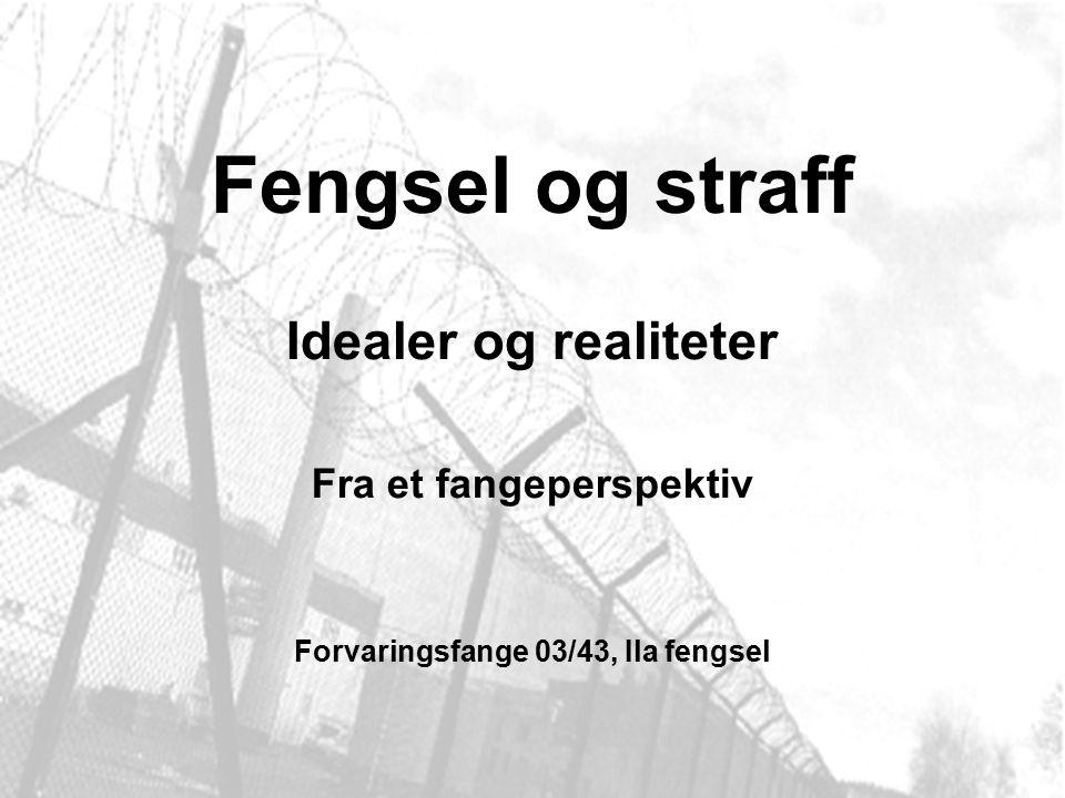 Fengsel og straff Idealer og realiteter Fra et fangeperspektiv Forvaringsfange 03/43, Ila fengsel