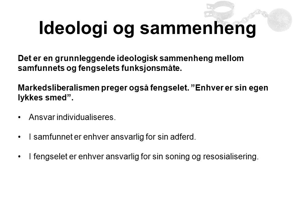 Ideologi og sammenheng Det er en grunnleggende ideologisk sammenheng mellom samfunnets og fengselets funksjonsmåte.