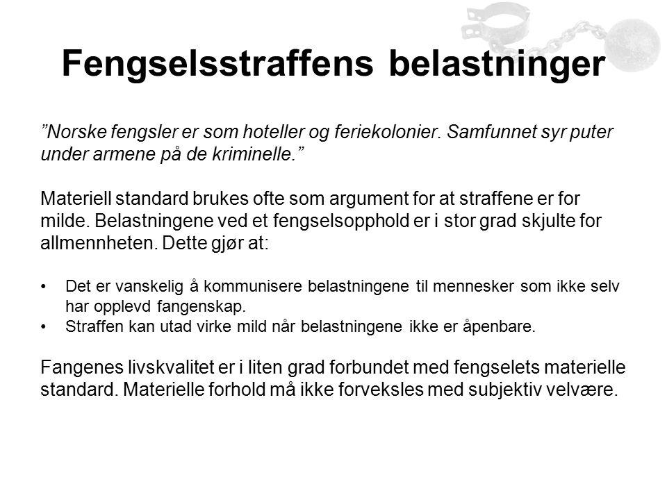 """Fengselsstraffens belastninger """"Norske fengsler er som hoteller og feriekolonier. Samfunnet syr puter under armene på de kriminelle."""" Materiell standa"""