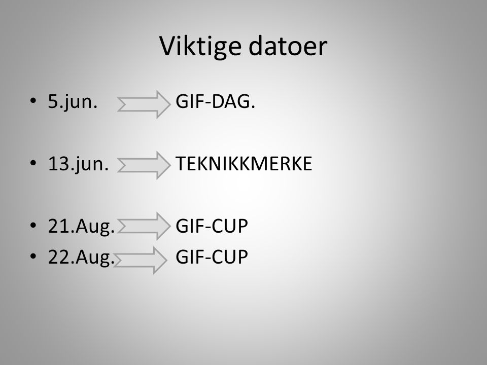 Viktige datoer 5.jun.GIF-DAG. 13.jun. TEKNIKKMERKE 21.Aug.GIF-CUP 22.Aug.GIF-CUP
