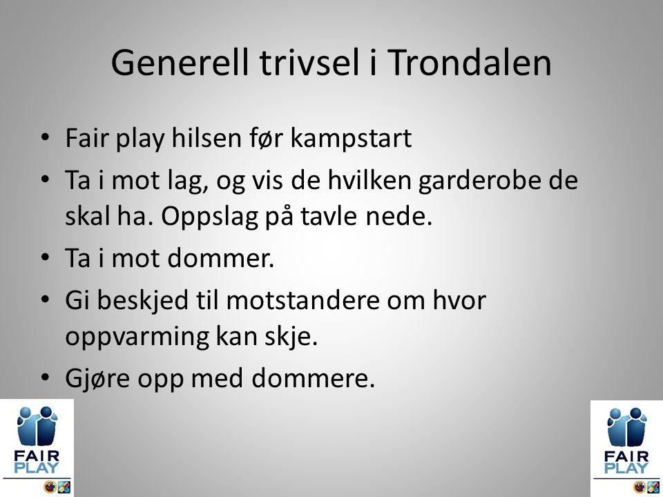 Generell trivsel i Trondalen Fair play hilsen før kampstart Ta i mot lag, og vis de hvilken garderobe de skal ha.
