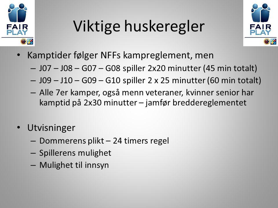Viktige huskeregler Kamptider følger NFFs kampreglement, men – J07 – J08 – G07 – G08 spiller 2x20 minutter (45 min totalt) – J09 – J10 – G09 – G10 spiller 2 x 25 minutter (60 min totalt) – Alle 7er kamper, også menn veteraner, kvinner senior har kamptid på 2x30 minutter – jamfør breddereglementet Utvisninger – Dommerens plikt – 24 timers regel – Spillerens mulighet – Mulighet til innsyn