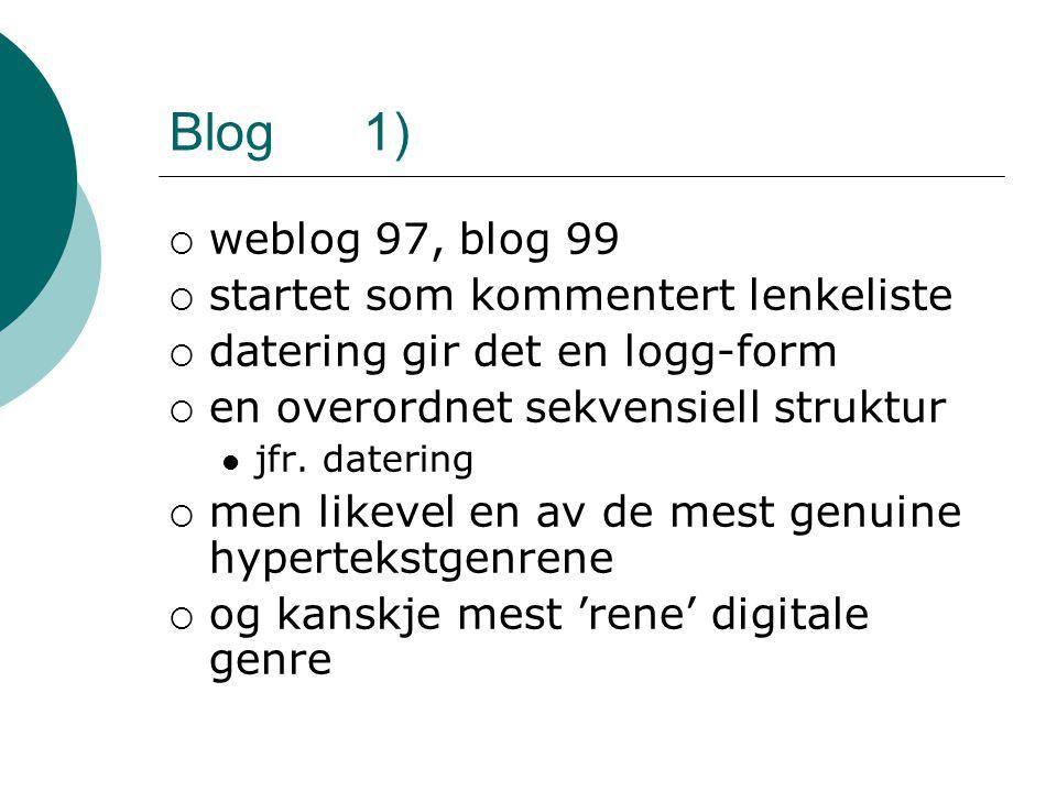 Blog 1)  weblog 97, blog 99  startet som kommentert lenkeliste  datering gir det en logg-form  en overordnet sekvensiell struktur jfr.