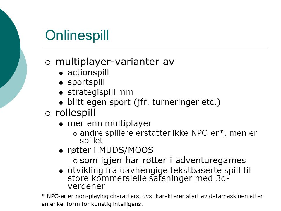 Onlinespill  multiplayer-varianter av actionspill sportspill strategispill mm blitt egen sport (jfr.