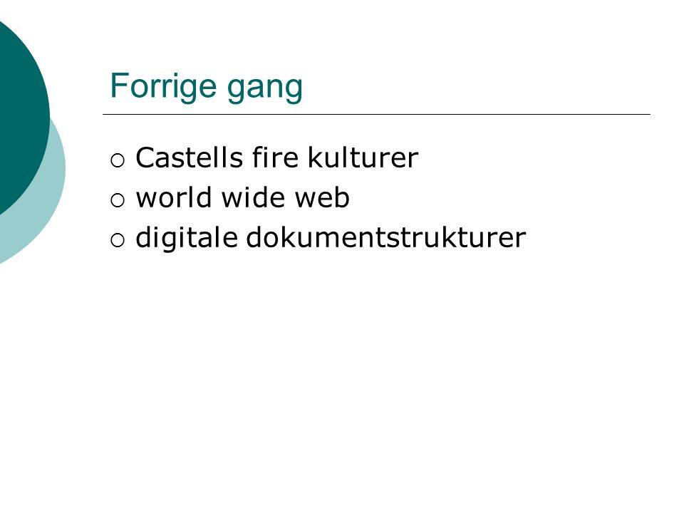 Forrige gang  Castells fire kulturer  world wide web  digitale dokumentstrukturer