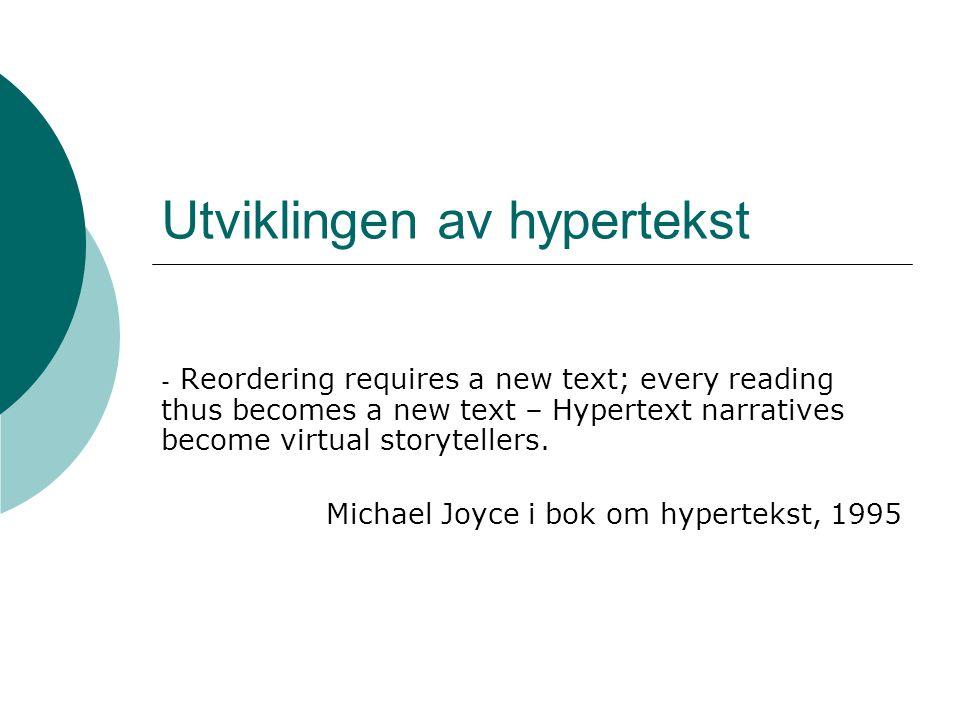Utviklingen av hypertekst - Reordering requires a new text; every reading thus becomes a new text – Hypertext narratives become virtual storytellers.