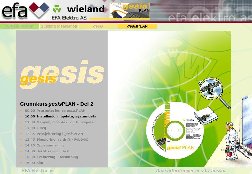 Wieland GroupBuilding Installationgesis gesisPLAN EFA Elektro as Dine utfordringer er vårt ansvar Grunnkurs gesisPLAN - Del 2 09:00 Presentasjon av ge