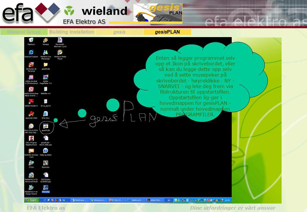 Wieland GroupBuilding Installationgesis gesisPLAN EFA Elektro as Dine utfordringer er vårt ansvar Enten så legger programmet selv opp et Ikon på skriv