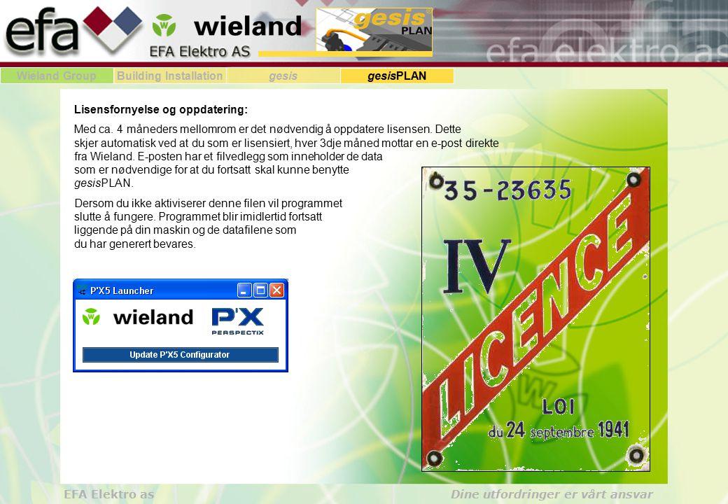 Wieland GroupBuilding Installationgesis gesisPLAN EFA Elektro as Dine utfordringer er vårt ansvar Lisensfornyelse og oppdatering: Med ca. 4 måneders m