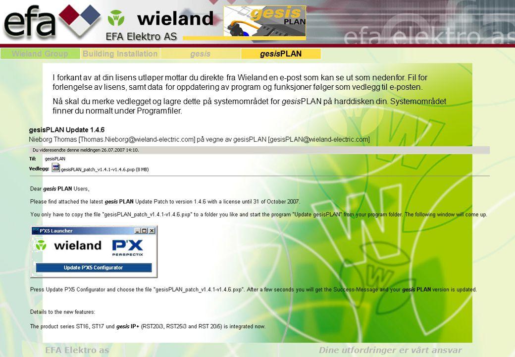 Wieland GroupBuilding Installationgesis gesisPLAN EFA Elektro as Dine utfordringer er vårt ansvar I forkant av at din lisens utløper mottar du direkte