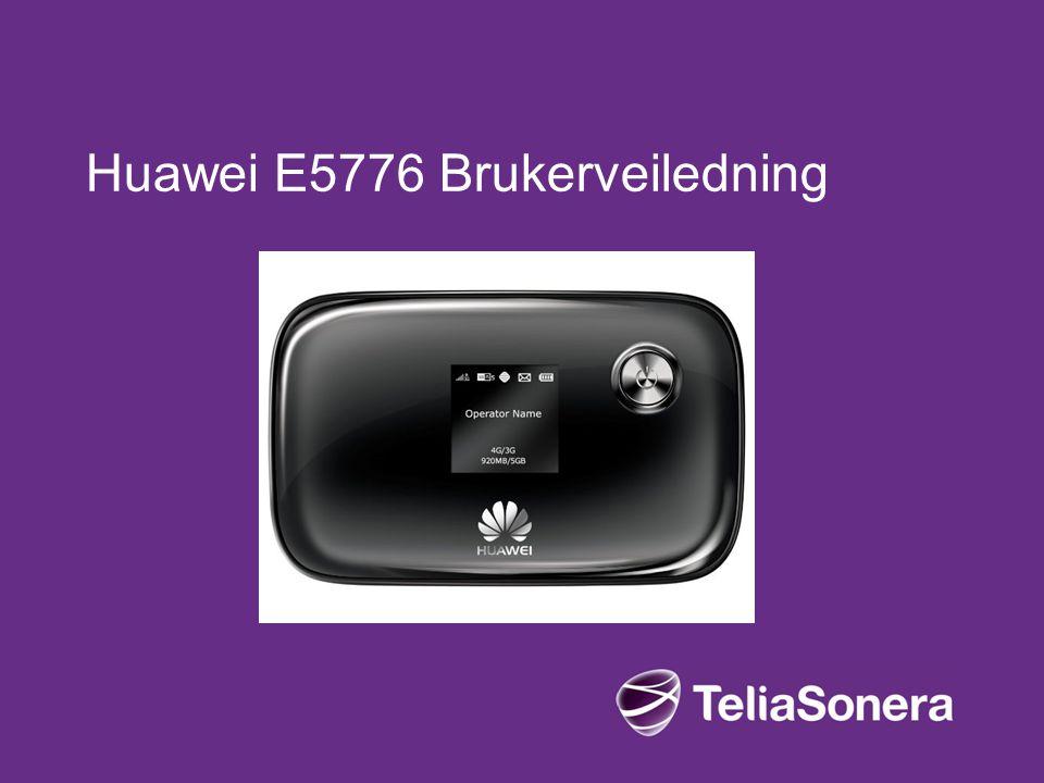 02-08-2012 Internal /Relation/Identifier 0.1 Draft2 Kom i gang med Huawei E5776 Kort oppsummering av hvordan å bruke ruteren: 1.