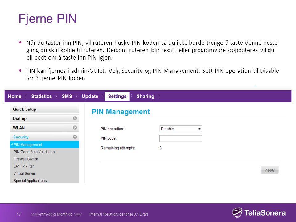 Fjerne PIN Når du taster inn PIN, vil ruteren huske PIN-koden så du ikke burde trenge å taste denne neste gang du skal koble til ruteren. Dersom ruter