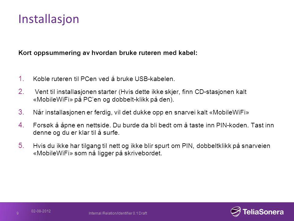02-08-2012 Internal /Relation/Identifier 0.1 Draft9 Installasjon Kort oppsummering av hvordan bruke ruteren med kabel: 1. Koble ruteren til PCen ved å