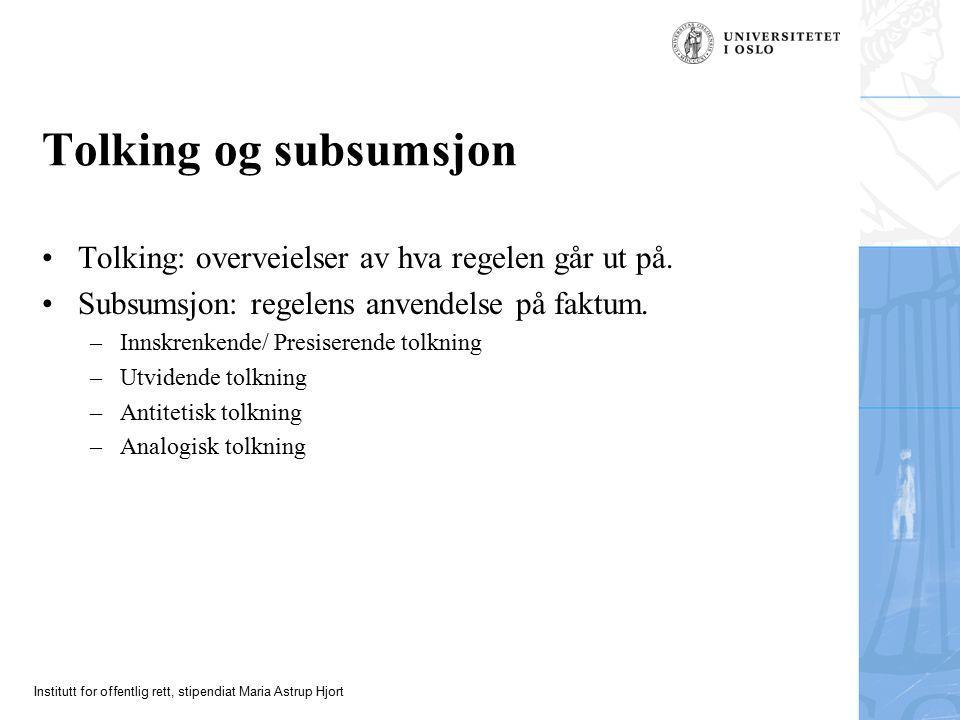 Institutt for offentlig rett, stipendiat Maria Astrup Hjort Tolking og subsumsjon Tolking: overveielser av hva regelen går ut på.