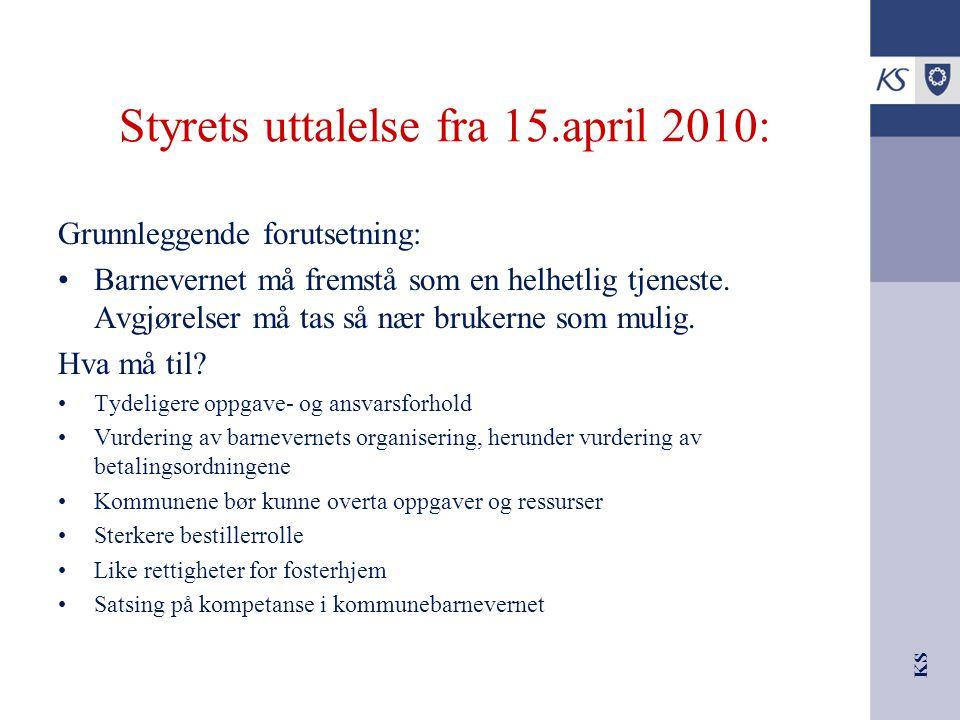 KS Styrets uttalelse fra 15.april 2010: Grunnleggende forutsetning: Barnevernet må fremstå som en helhetlig tjeneste. Avgjørelser må tas så nær bruker