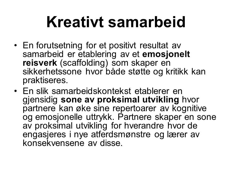 Kreativt samarbeid En forutsetning for et positivt resultat av samarbeid er etablering av et emosjonelt reisverk (scaffolding) som skaper en sikkerhet