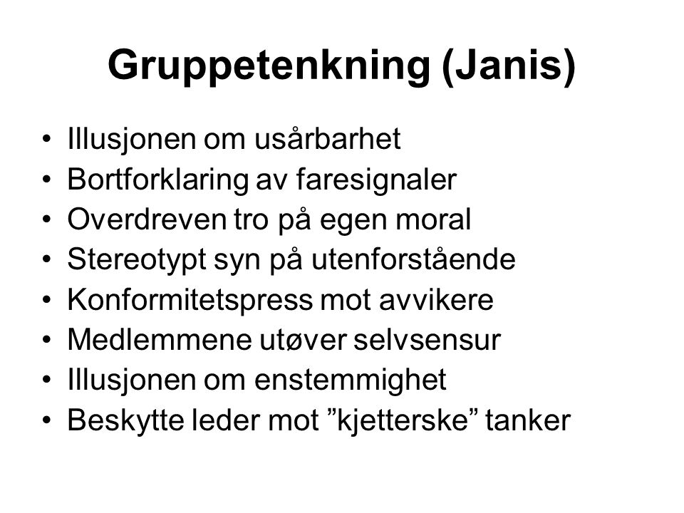 Gruppetenkning (Janis) Illusjonen om usårbarhet Bortforklaring av faresignaler Overdreven tro på egen moral Stereotypt syn på utenforstående Konformit