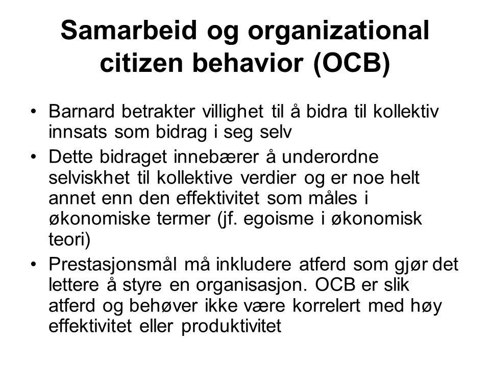 Samarbeid og organizational citizen behavior (OCB) Barnard betrakter villighet til å bidra til kollektiv innsats som bidrag i seg selv Dette bidraget