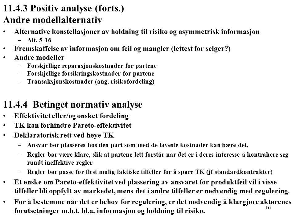 16 11.4.3 Positiv analyse (forts.) Andre modellalternativ Alternative konstellasjoner av holdning til risiko og asymmetrisk informasjon –Alt.