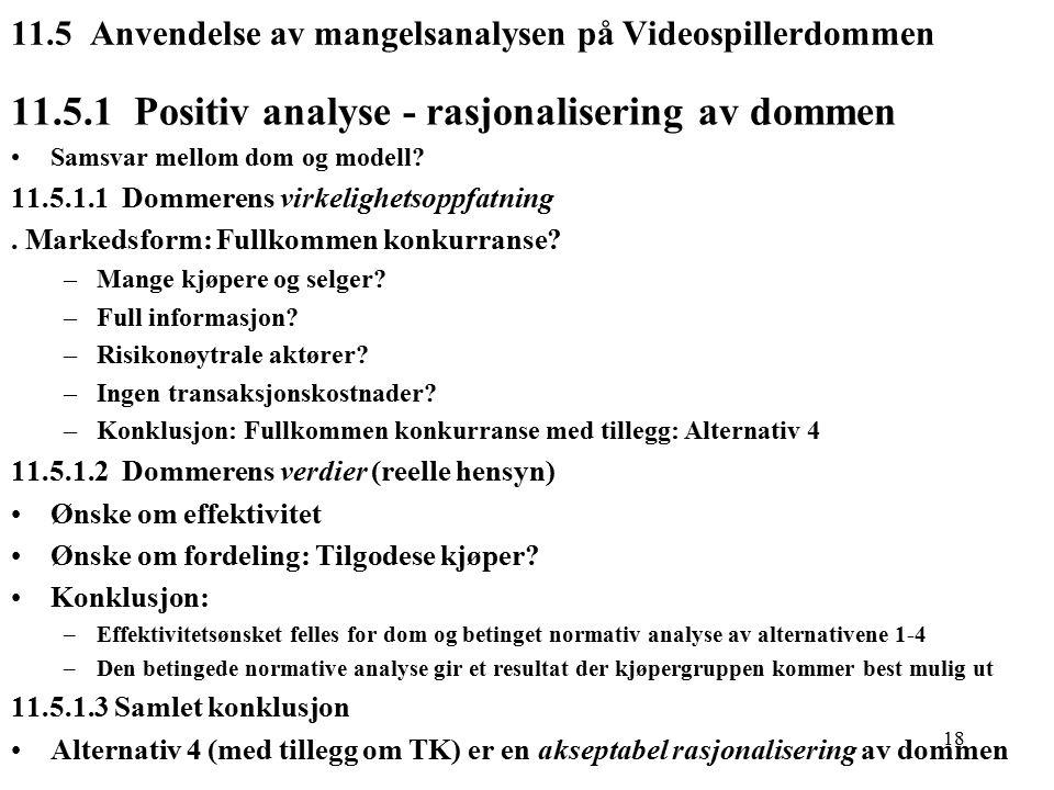 18 11.5 Anvendelse av mangelsanalysen på Videospillerdommen 11.5.1 Positiv analyse - rasjonalisering av dommen Samsvar mellom dom og modell.
