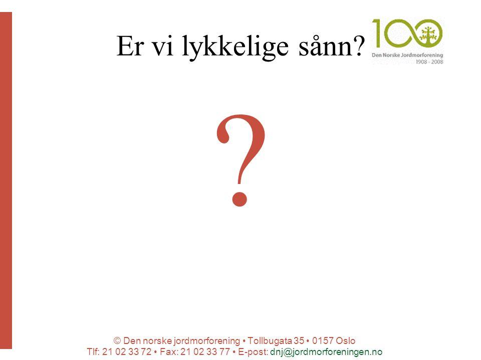 © Den norske jordmorforening Tollbugata 35 0157 Oslo Tlf: 21 02 33 72 Fax: 21 02 33 77 E-post: dnj@jordmorforeningen.no Er vi lykkelige sånn.