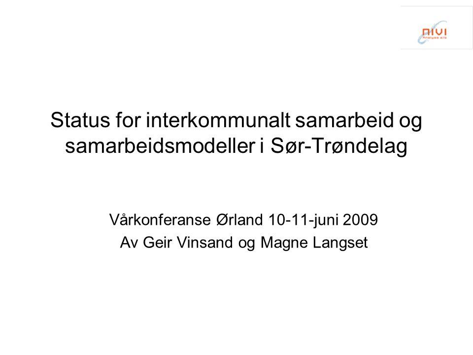 Status for interkommunalt samarbeid og samarbeidsmodeller i Sør-Trøndelag Vårkonferanse Ørland 10-11-juni 2009 Av Geir Vinsand og Magne Langset
