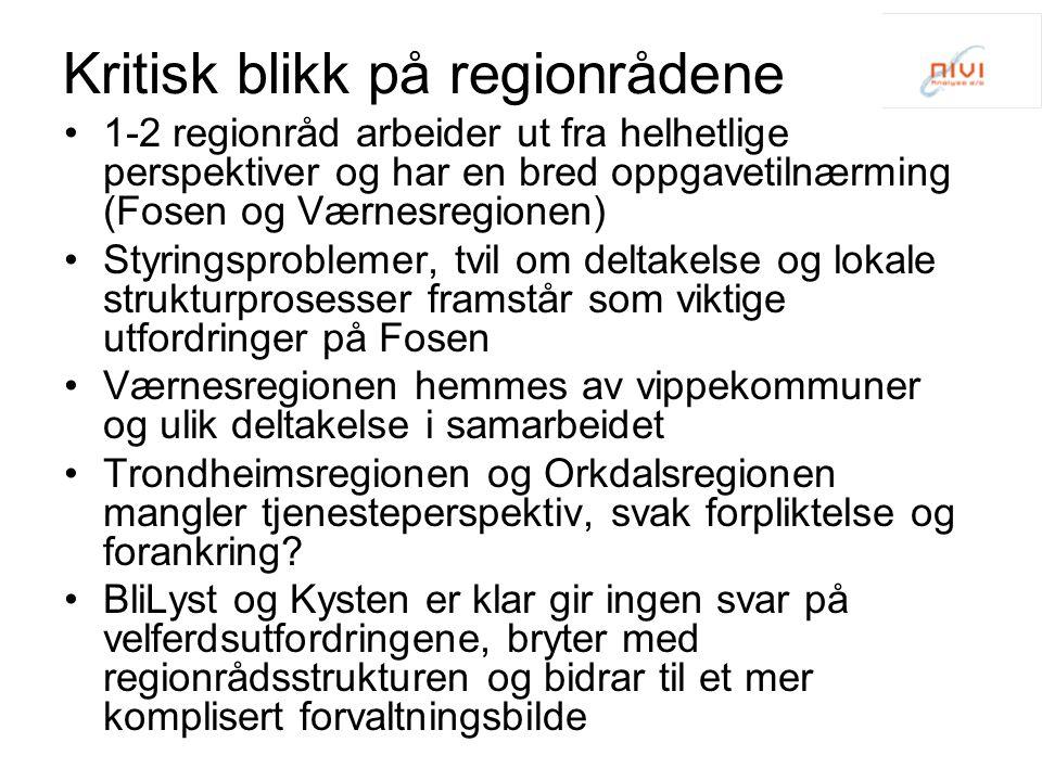 Kritisk blikk på regionrådene 1-2 regionråd arbeider ut fra helhetlige perspektiver og har en bred oppgavetilnærming (Fosen og Værnesregionen) Styringsproblemer, tvil om deltakelse og lokale strukturprosesser framstår som viktige utfordringer på Fosen Værnesregionen hemmes av vippekommuner og ulik deltakelse i samarbeidet Trondheimsregionen og Orkdalsregionen mangler tjenesteperspektiv, svak forpliktelse og forankring.