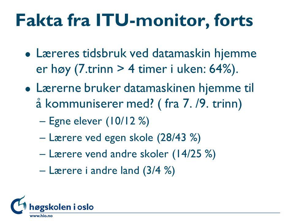 Fakta fra ITU-monitor, forts l Læreres tidsbruk ved datamaskin hjemme er høy (7.trinn > 4 timer i uken: 64%). l Lærerne bruker datamaskinen hjemme til