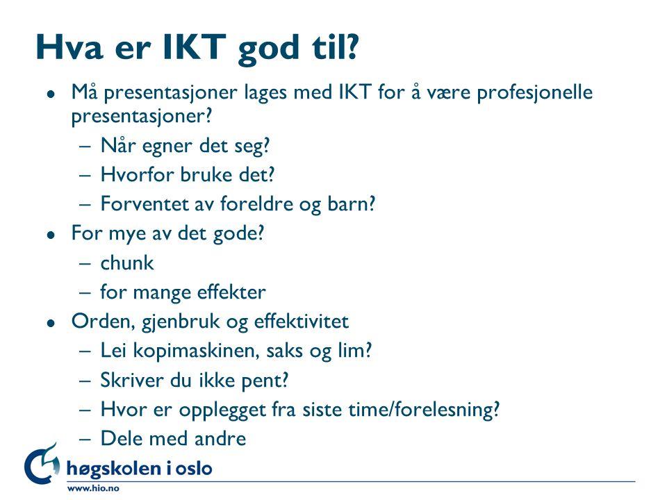Hva er IKT god til? l Må presentasjoner lages med IKT for å være profesjonelle presentasjoner? –Når egner det seg? –Hvorfor bruke det? –Forventet av f