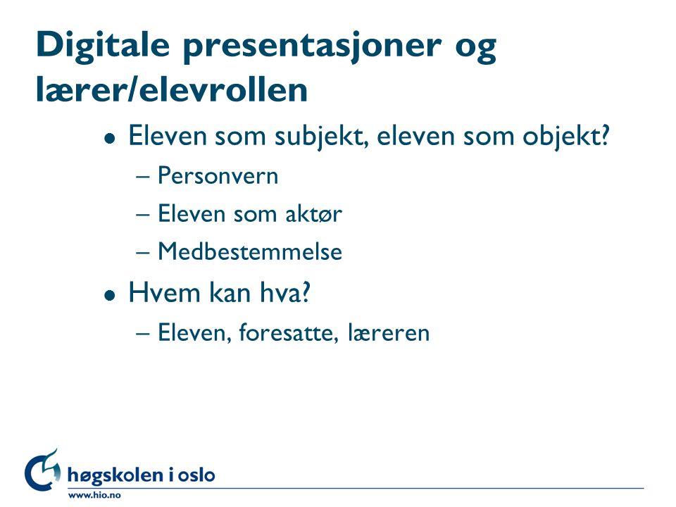 Digitale presentasjoner og lærer/elevrollen l Eleven som subjekt, eleven som objekt.