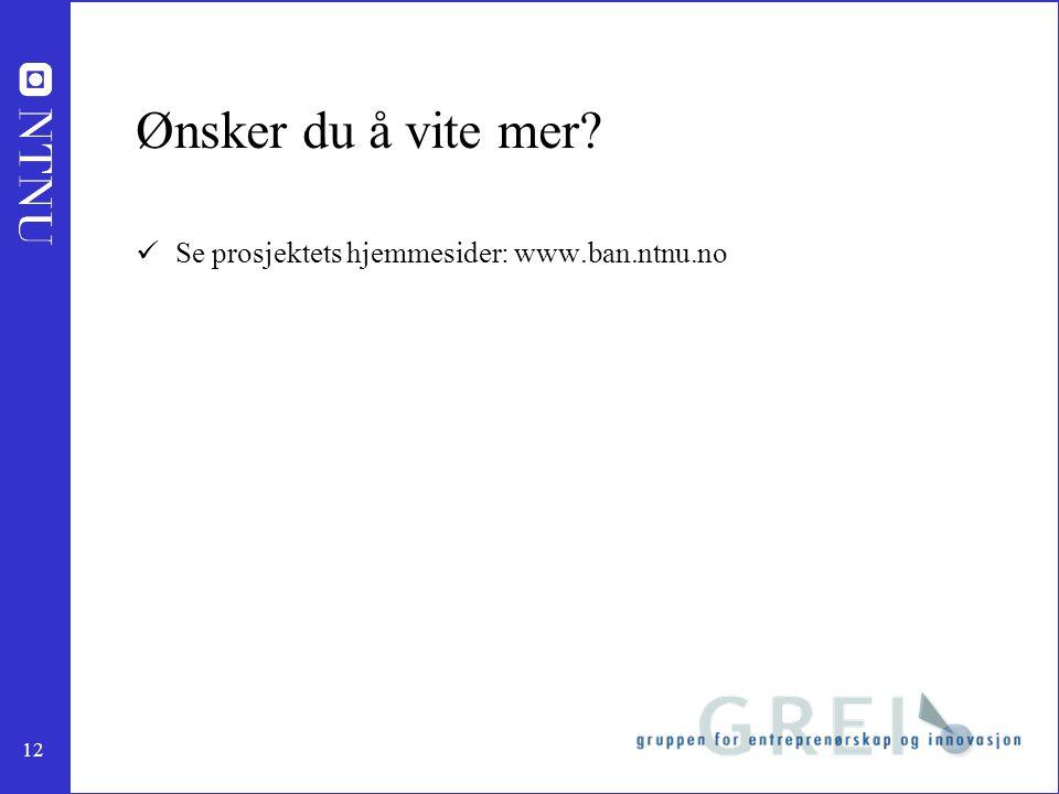 12 Ønsker du å vite mer Se prosjektets hjemmesider: www.ban.ntnu.no