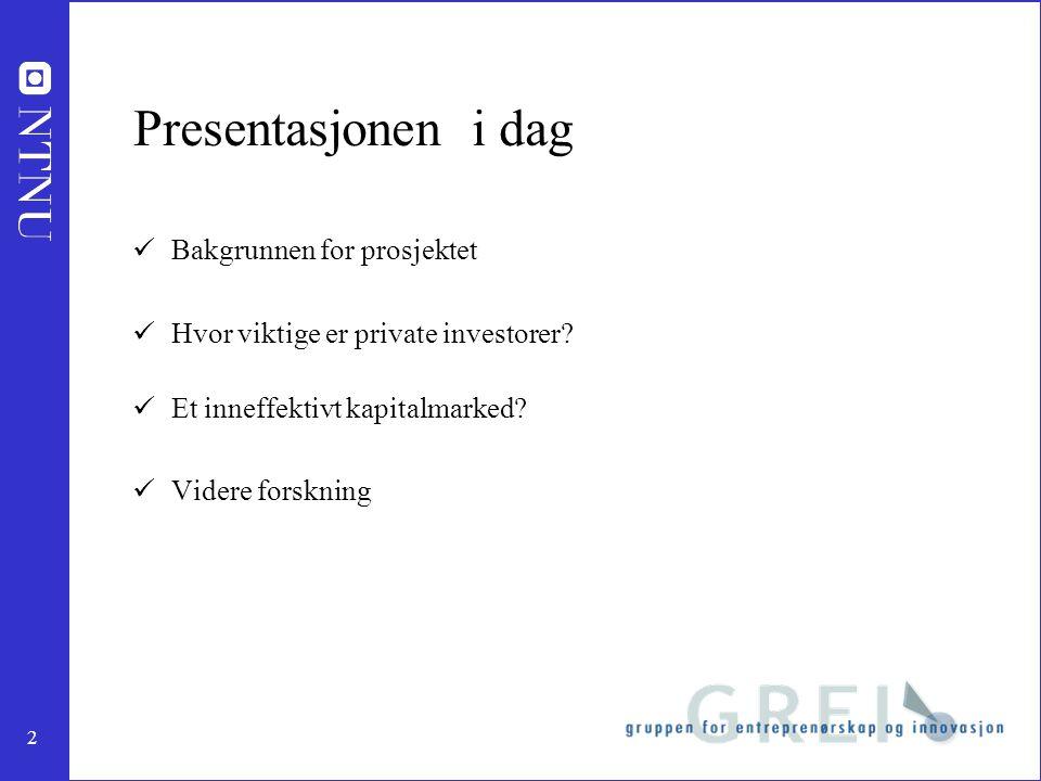 2 Presentasjonen i dag Bakgrunnen for prosjektet Hvor viktige er private investorer.
