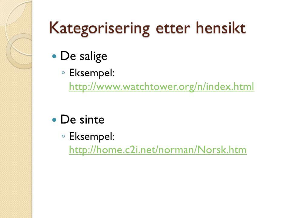 Kategorisering etter hensikt De salige ◦ Eksempel: http://www.watchtower.org/n/index.html http://www.watchtower.org/n/index.html De sinte ◦ Eksempel: