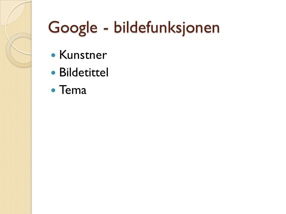 Google - bildefunksjonen Kunstner Bildetittel Tema