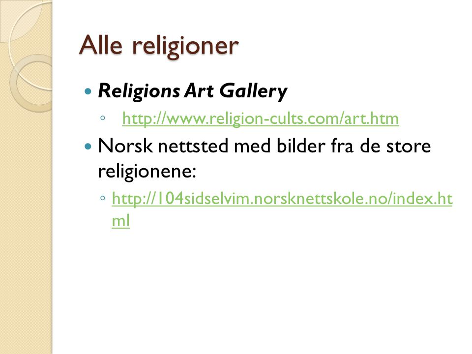 Alle religioner Religions Art Gallery ◦ http://www.religion-cults.com/art.htmhttp://www.religion-cults.com/art.htm Norsk nettsted med bilder fra de st