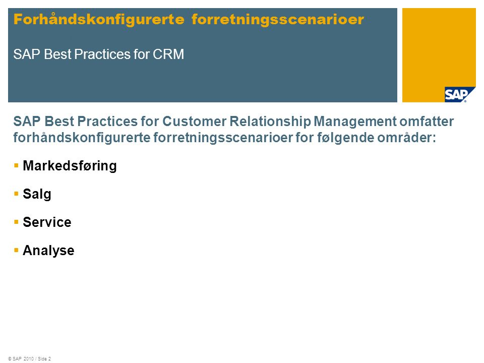 © SAP 2010 / Side 2 SAP Best Practices for Customer Relationship Management omfatter forhåndskonfigurerte forretningsscenarioer for følgende områder: