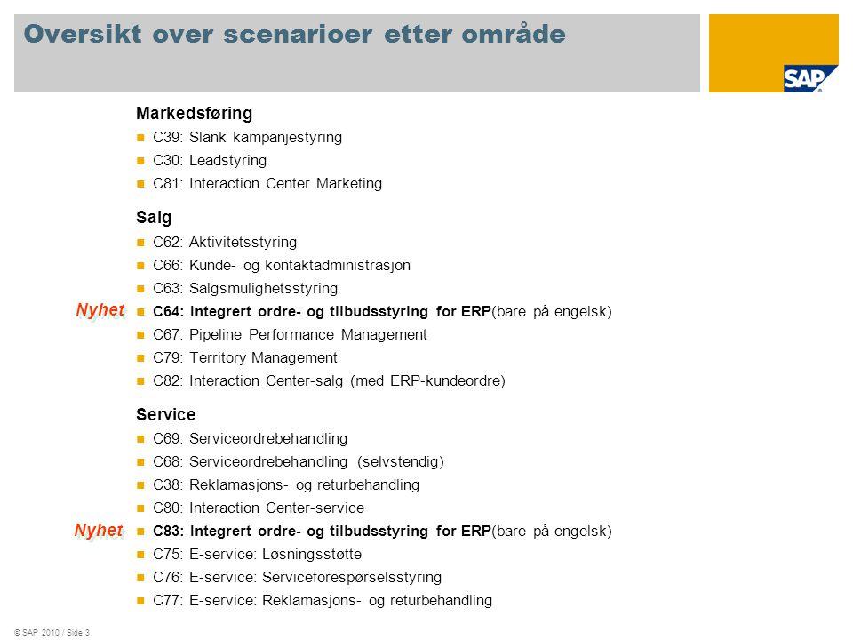 © SAP 2010 / Side 4 Nye scenarioer: Hovedfunksjoner C64: Integrert ordre- og tilbudsstyring for ERP Behandling av ERP-kundeordrer og -tilbud i CRM WebClient UI Standard ERP-salgsfunksjonalitet er i stor utstrekning tilgjengelig Fleksible forretningsprosesser er systemuavhengig konfigurert: Oppfølgingstransaksjonene etter en salgsmulighet kan konfigureres med alle typer ERP-tilbud og -kundeordrer CRM-salgsverktøy er integrert i forretningsprosessen for ERP-tilbud og -kundeordrer: Kryssalg, oppsalg og topp-N-produktliste C83: Interaction Center-forespørsel og reklamasjonsbehandling Definisjon og bruksområde for kommunikasjonsmaler (e-post, brev) E-postruting og -behandling Kategoriseringshåndtering Innkurvhåndtering Behandling av innkommende anrop Problem- og løsningssøk (kunnskapsdatabase) Behandling av serviceforespørsler og relaterte data (installasjonskomponenter, kontrakter, Service Level Agreement, garantier) Behandling av informasjonsartikler