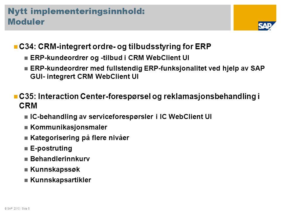 © SAP 2010 / Side 6 Endret implementeringsinnhold: Moduler C11: CRM markedsføringsstamdata Produktforslag: – Kryssalg – Oppsalg, nedsalg – Topp-N-liste – Tidligere ordrer