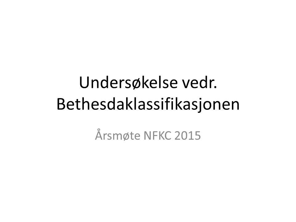 Undersøkelse vedr. Bethesdaklassifikasjonen Årsmøte NFKC 2015