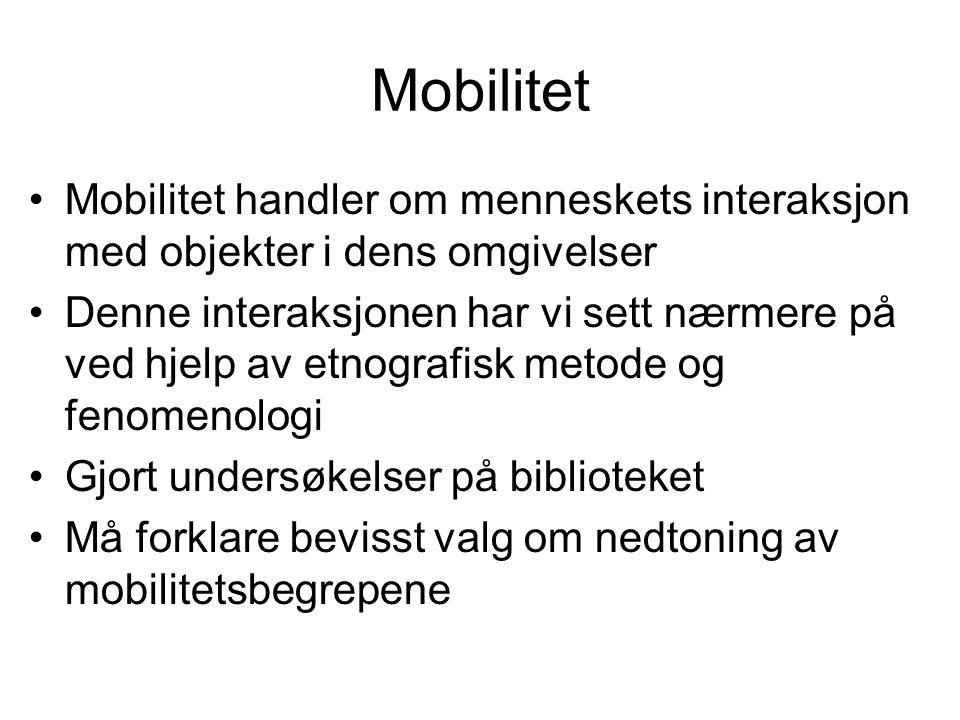 Mobilitet Mobilitet handler om menneskets interaksjon med objekter i dens omgivelser Denne interaksjonen har vi sett nærmere på ved hjelp av etnografi