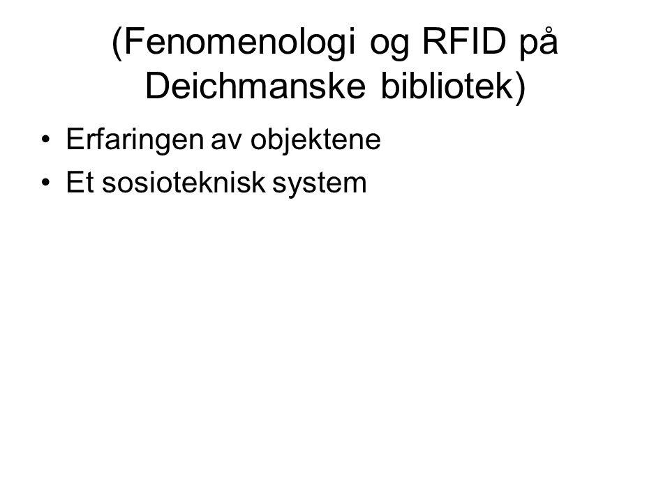 (Fenomenologi og RFID på Deichmanske bibliotek) Erfaringen av objektene Et sosioteknisk system