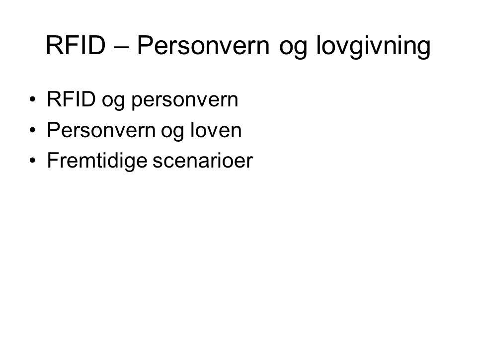 RFID – Personvern og lovgivning RFID og personvern Personvern og loven Fremtidige scenarioer